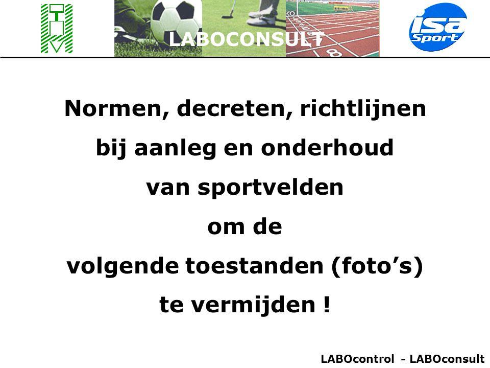 LABOCONSULT Normen, decreten, richtlijnen bij aanleg en onderhoud van sportvelden om de volgende toestanden (foto's) te vermijden ! LABOcontrol - LABO