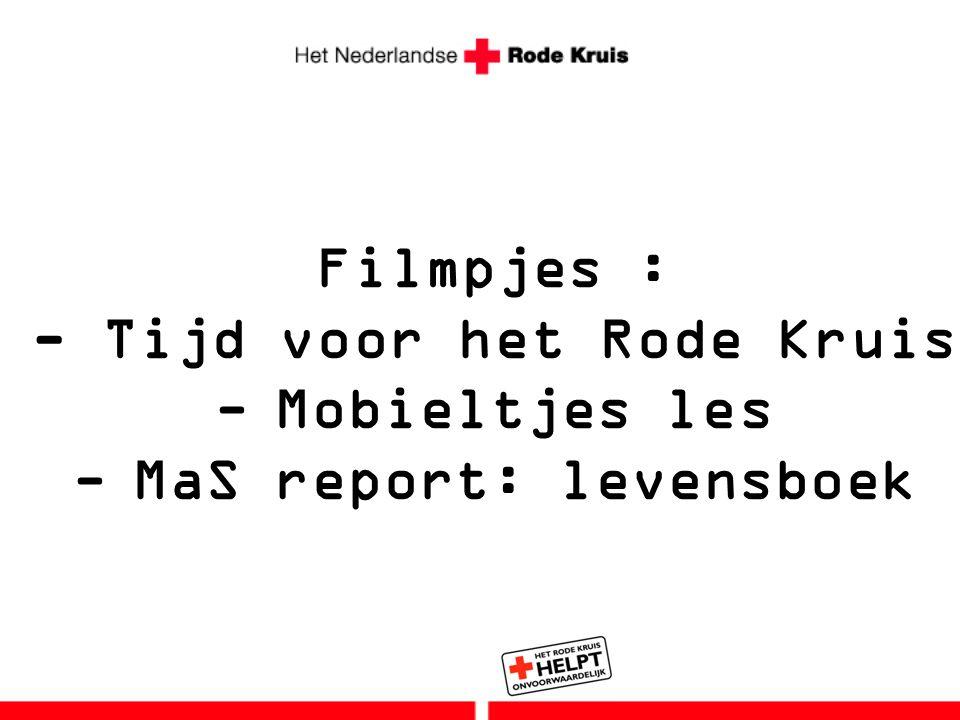 Filmpjes : - Tijd voor het Rode Kruis -Mobieltjes les -MaS report: levensboek