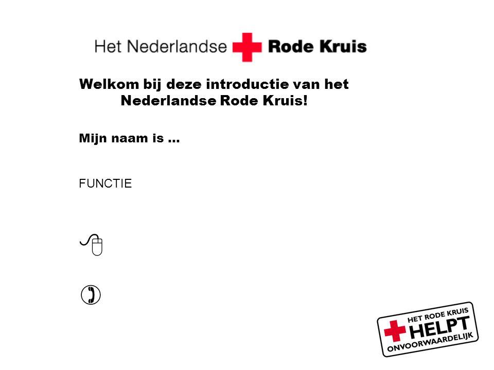 Welkom bij deze introductie van het Nederlandse Rode Kruis! Mijn naam is … FUNCTIE  