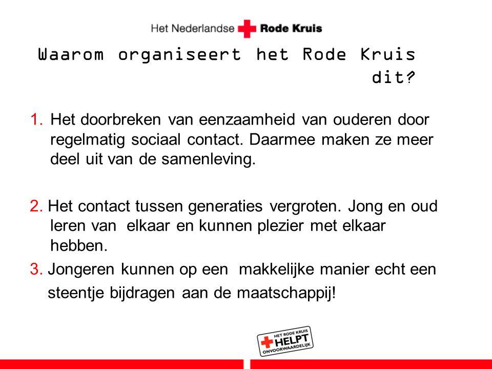 Waarom organiseert het Rode Kruis dit? 1.Het doorbreken van eenzaamheid van ouderen door regelmatig sociaal contact. Daarmee maken ze meer deel uit va