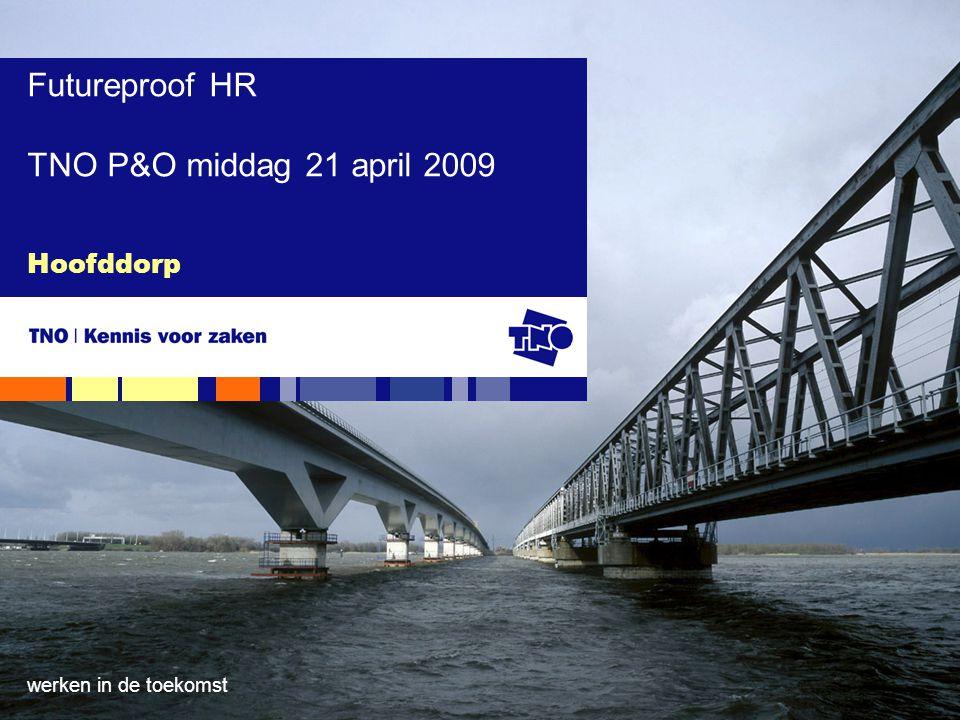 werken in de toekomst Hoofddorp Futureproof HR TNO P&O middag 21 april 2009