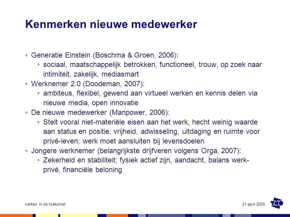 21 april 2009werken in de toekomst Kenmerken nieuwe medewerker •Generatie Einstein (Boschma & Groen, 2006): •sociaal, maatschappelijk betrokken, funct