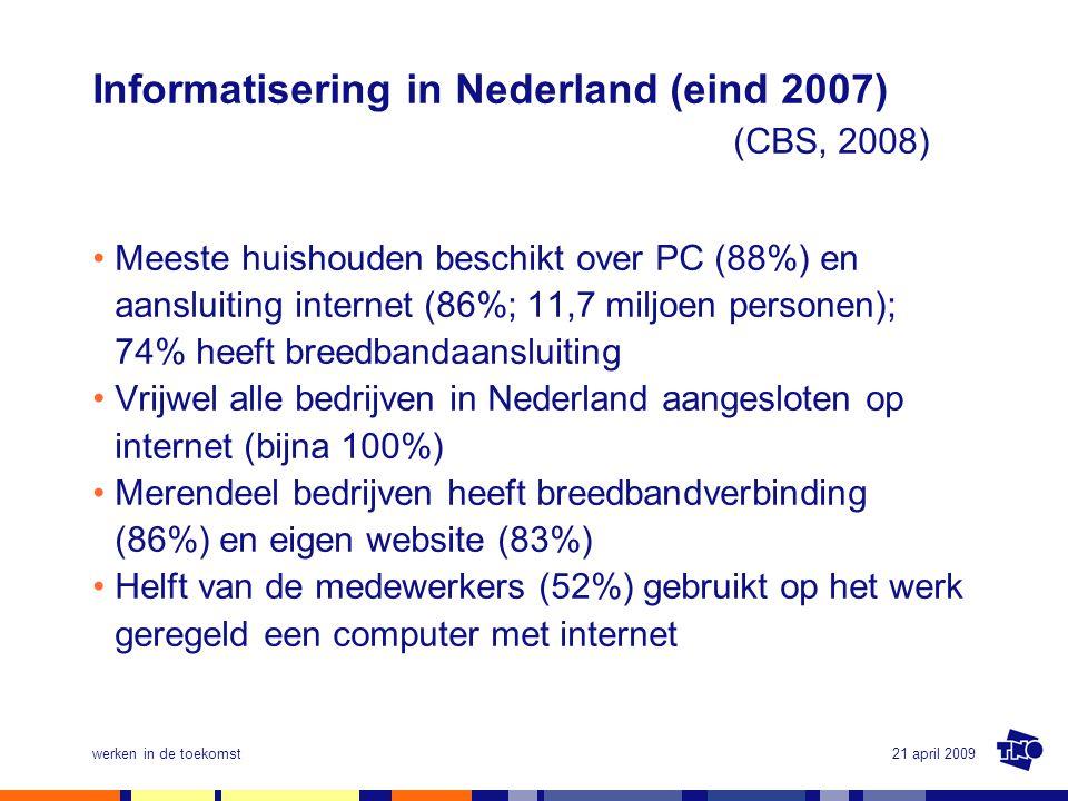 21 april 2009werken in de toekomst Informatisering in Nederland (eind 2007) (CBS, 2008) •Meeste huishouden beschikt over PC (88%) en aansluiting inter