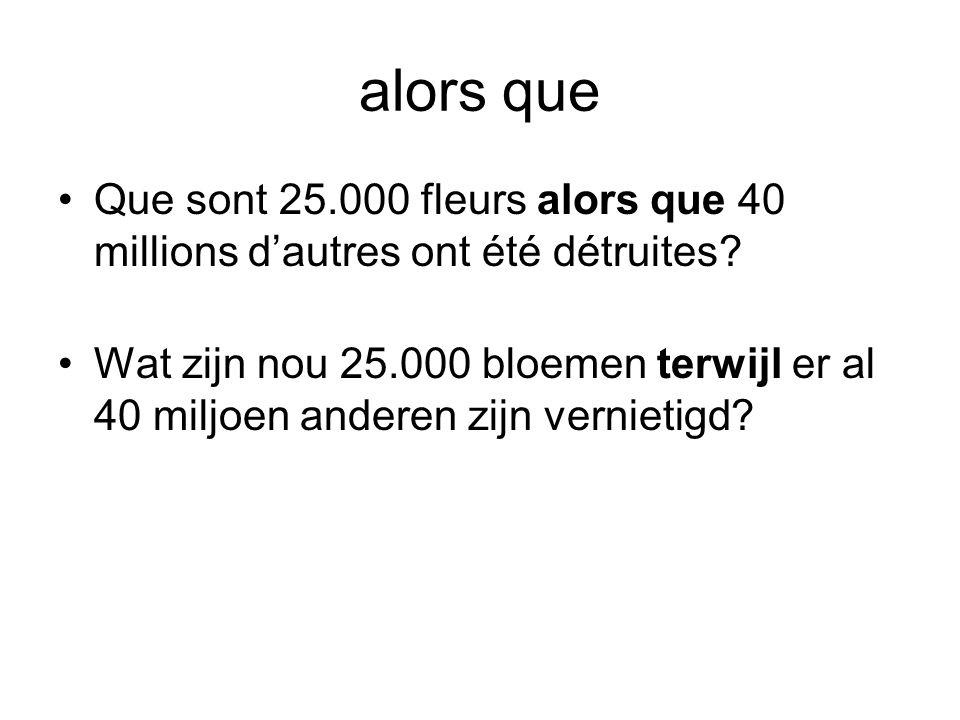 alors que •Que sont 25.000 fleurs alors que 40 millions d'autres ont été détruites? •Wat zijn nou 25.000 bloemen terwijl er al 40 miljoen anderen zijn