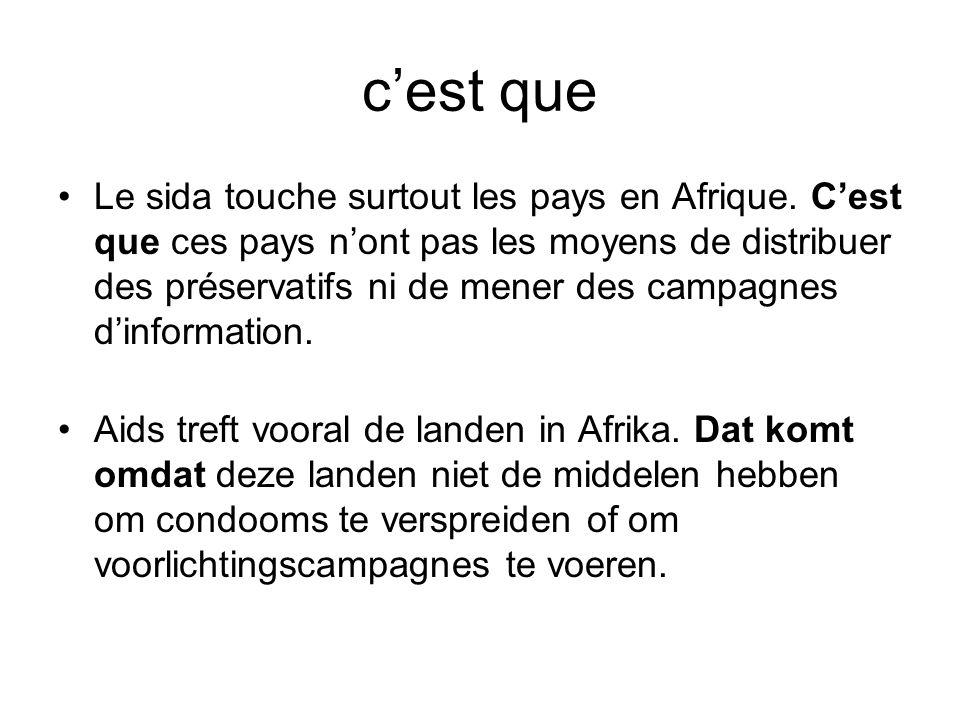 c'est que •Le sida touche surtout les pays en Afrique. C'est que ces pays n'ont pas les moyens de distribuer des préservatifs ni de mener des campagne