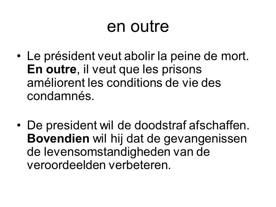 en outre •Le président veut abolir la peine de mort. En outre, il veut que les prisons améliorent les conditions de vie des condamnés. •De president w