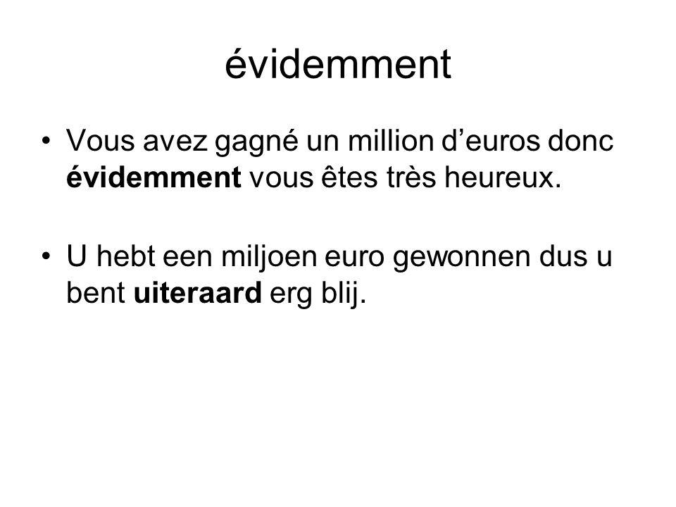 évidemment •Vous avez gagné un million d'euros donc évidemment vous êtes très heureux. •U hebt een miljoen euro gewonnen dus u bent uiteraard erg blij