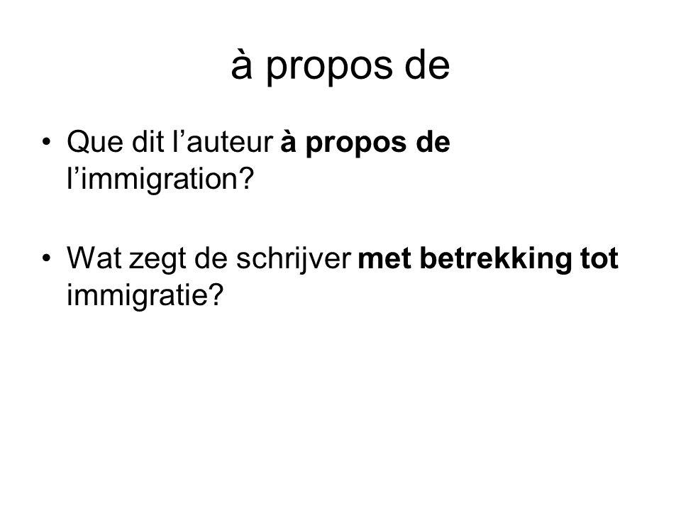 à propos de •Que dit l'auteur à propos de l'immigration? •Wat zegt de schrijver met betrekking tot immigratie?