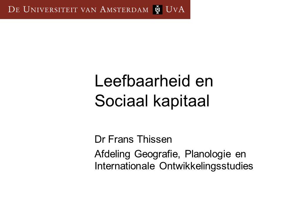 Leefbaarheid en Sociaal kapitaal Dr Frans Thissen Afdeling Geografie, Planologie en Internationale Ontwikkelingsstudies