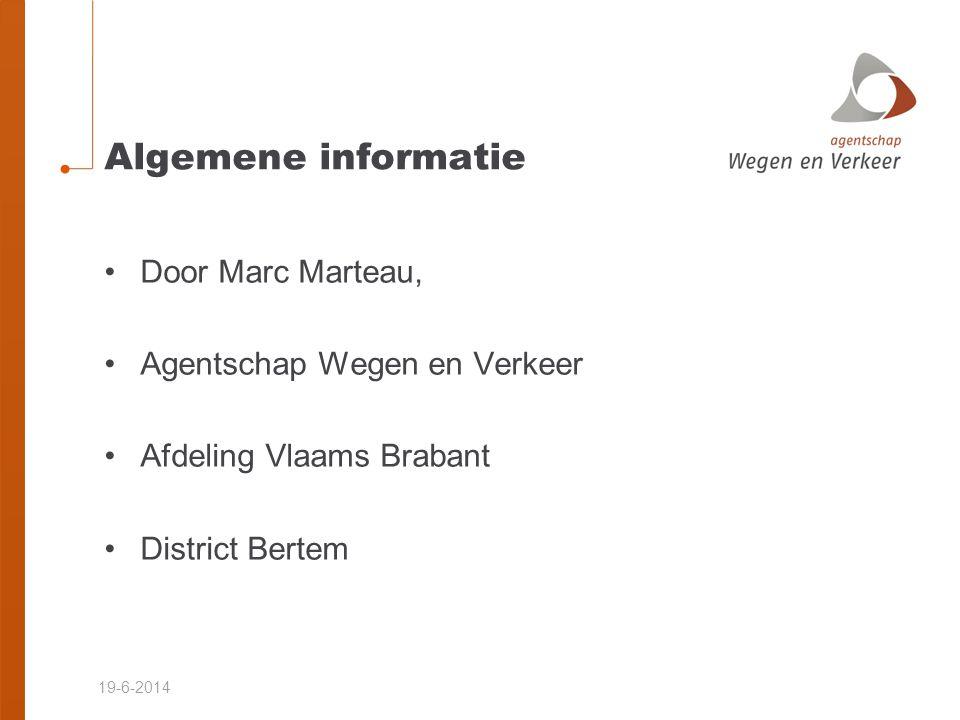 19-6-2014 Algemene informatie •Door Marc Marteau, •Agentschap Wegen en Verkeer •Afdeling Vlaams Brabant •District Bertem