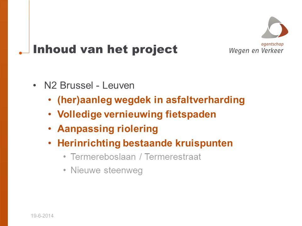 19-6-2014 Inhoud van het project •N2 Brussel - Leuven •(her)aanleg wegdek in asfaltverharding •Volledige vernieuwing fietspaden •Aanpassing riolering