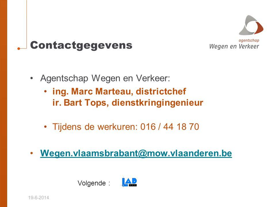 19-6-2014 Contactgegevens •Agentschap Wegen en Verkeer: •ing. Marc Marteau, districtchef ir. Bart Tops, dienstkringingenieur •Tijdens de werkuren: 016