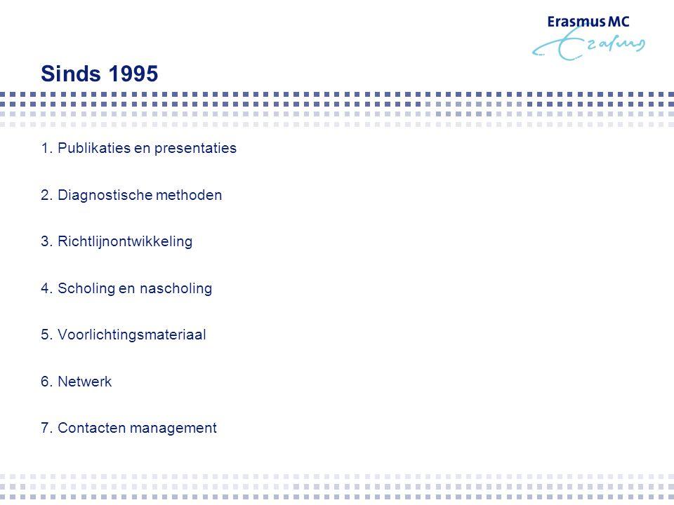 Sinds 1995 1. Publikaties en presentaties 2. Diagnostische methoden 3. Richtlijnontwikkeling 4. Scholing en nascholing 5. Voorlichtingsmateriaal 6. Ne