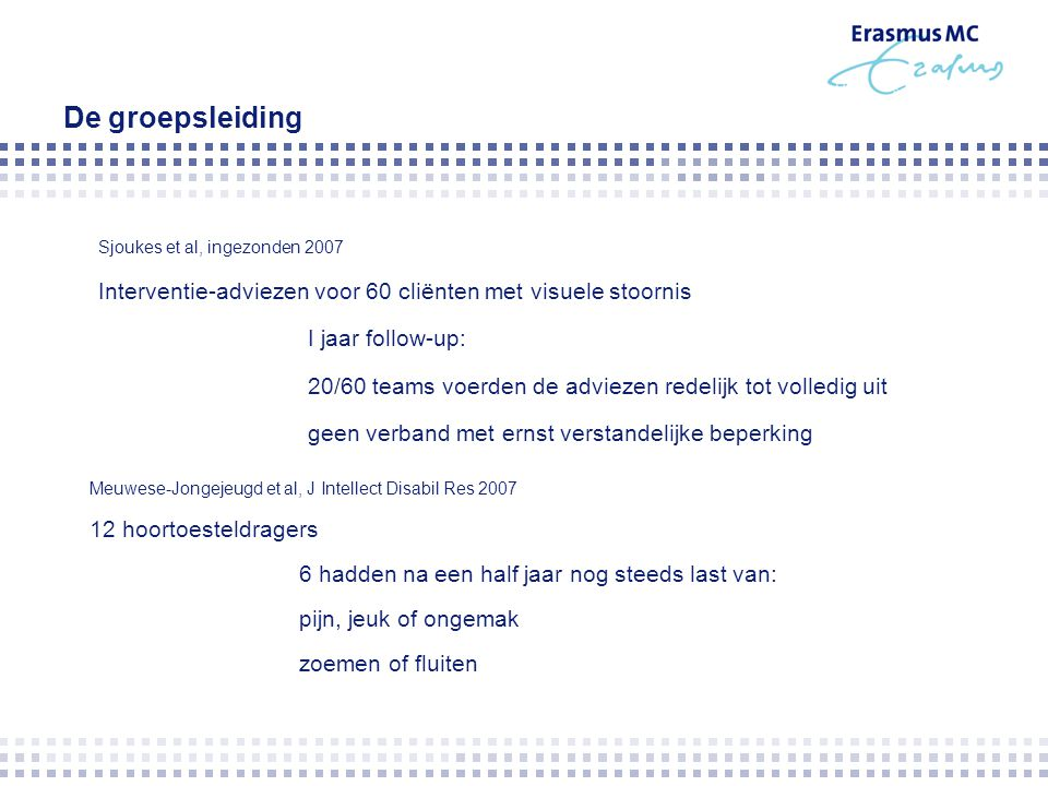 De groepsleiding Meuwese-Jongejeugd et al, J Intellect Disabil Res 2007 12 hoortoesteldragers 6 hadden na een half jaar nog steeds last van: pijn, jeu