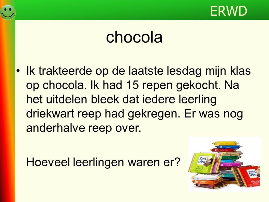 ERWD •Ik trakteerde op de laatste lesdag mijn klas op chocola. Ik had 15 repen gekocht. Na het uitdelen bleek dat iedere leerling driekwart reep had g