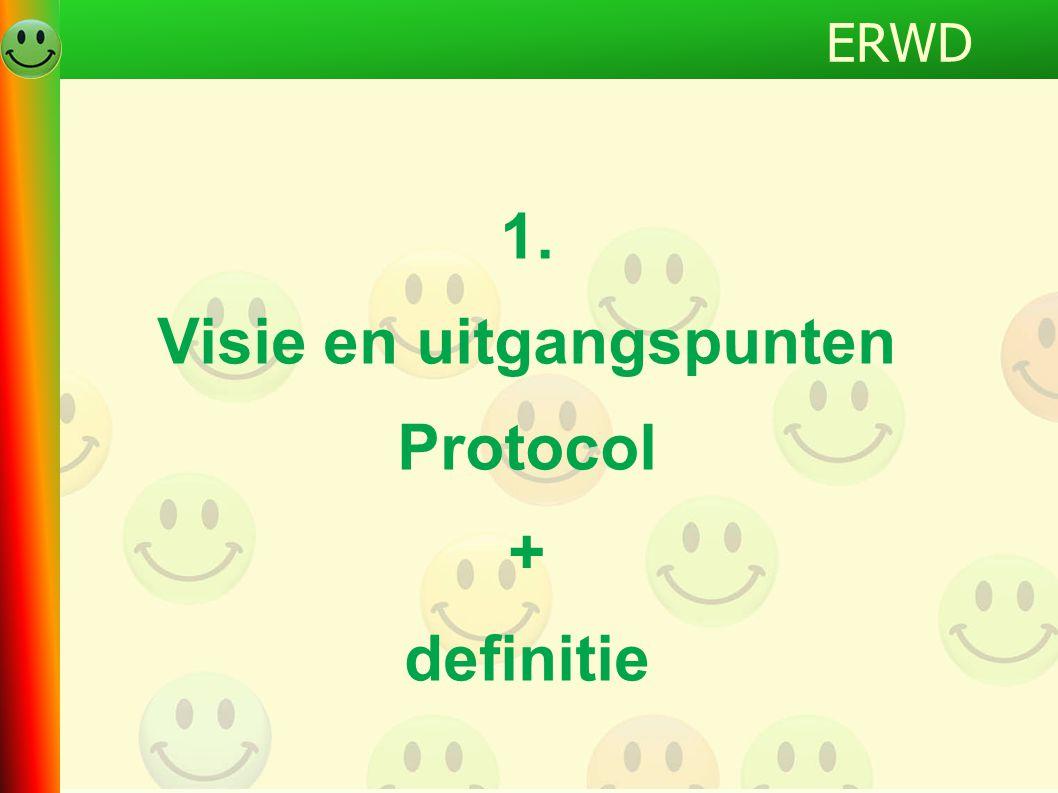 1. Visie en uitgangspunten Protocol + definitie ERWD