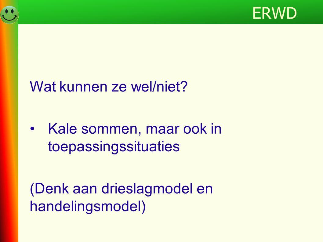 ERWDProgramma Wat kunnen ze wel/niet? •Kale sommen, maar ook in toepassingssituaties (Denk aan drieslagmodel en handelingsmodel) ERWD