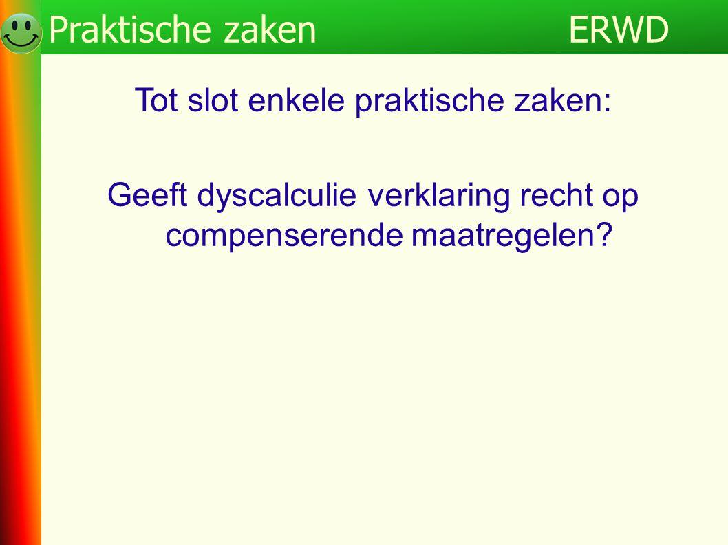 ERWDProgramma Tot slot enkele praktische zaken: Geeft dyscalculie verklaring recht op compenserende maatregelen? ERWDPraktische zaken