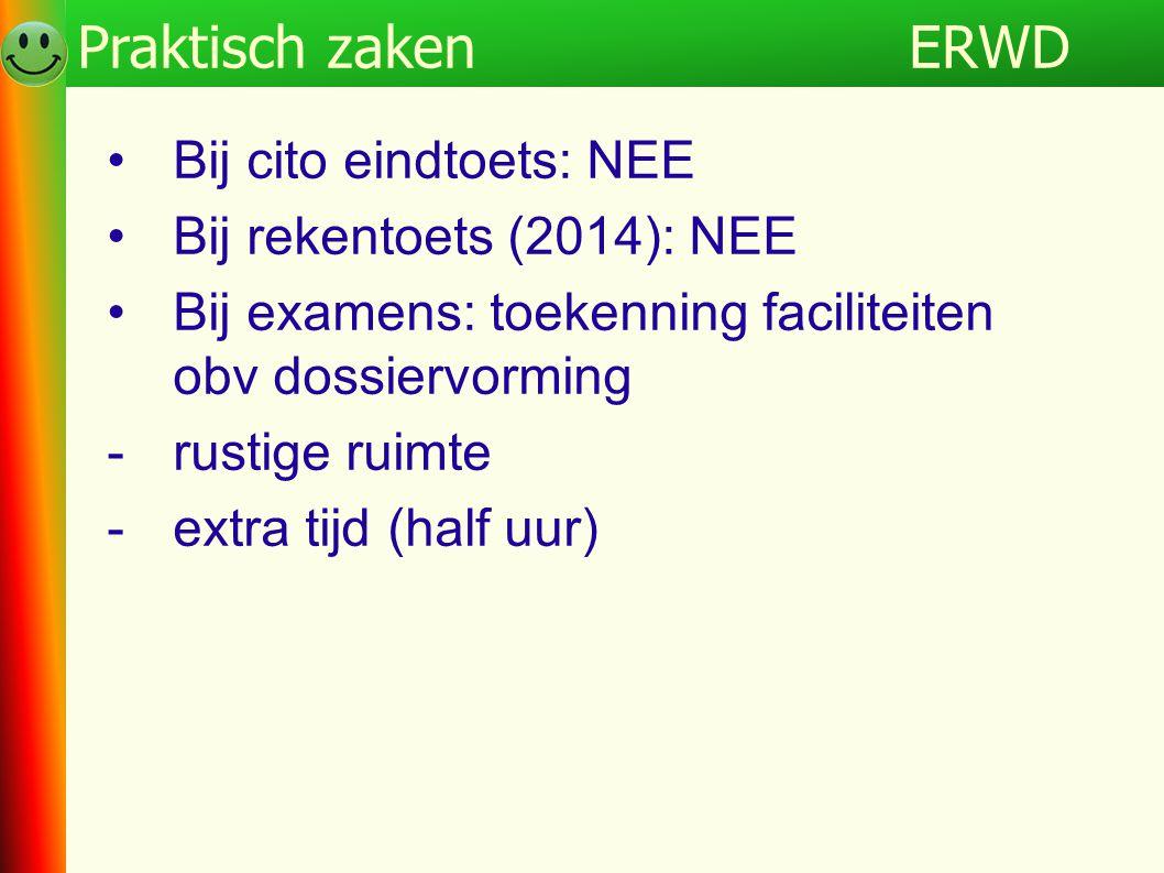 ERWDProgramma •Bij cito eindtoets: NEE •Bij rekentoets (2014): NEE •Bij examens: toekenning faciliteiten obv dossiervorming -rustige ruimte -extra tij