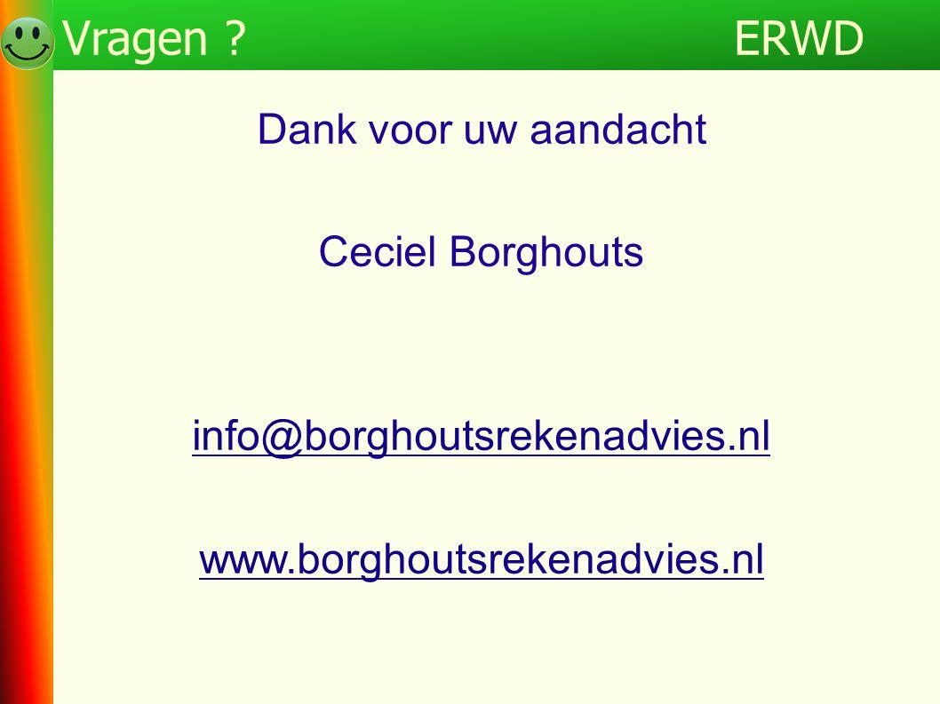 ERWDProgramma Dank voor uw aandacht Ceciel Borghouts info@borghoutsrekenadvies.nl www.borghoutsrekenadvies.nl ERWDVragen ?