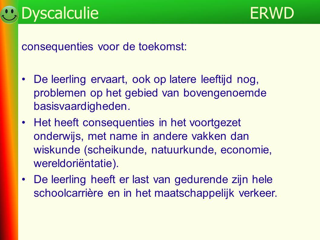 ERWDProgramma Tot slot enkele praktische zaken: Geeft dyscalculie verklaring recht op compenserende maatregelen.