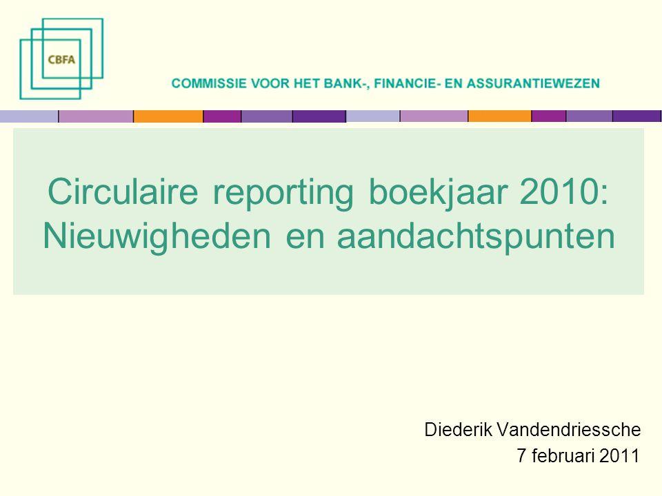 Circulaire reporting boekjaar 2010: Nieuwigheden en aandachtspunten Diederik Vandendriessche 7 februari 2011