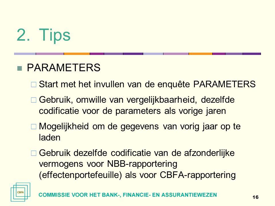 2.Tips  PARAMETERS  Start met het invullen van de enquête PARAMETERS  Gebruik, omwille van vergelijkbaarheid, dezelfde codificatie voor de paramete