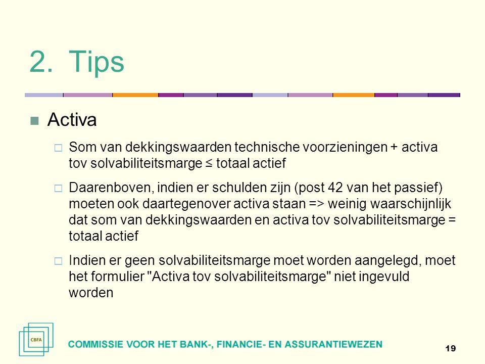 2.Tips  Activa  Som van dekkingswaarden technische voorzieningen + activa tov solvabiliteitsmarge ≤ totaal actief  Daarenboven, indien er schulden