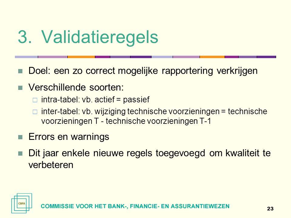 3.Validatieregels  Doel: een zo correct mogelijke rapportering verkrijgen  Verschillende soorten:  intra-tabel: vb. actief = passief  inter-tabel: