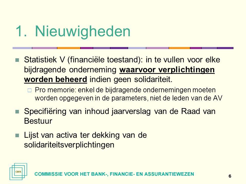 1.Nieuwigheden  Statistiek V (financiële toestand): in te vullen voor elke bijdragende onderneming waarvoor verplichtingen worden beheerd indien geen