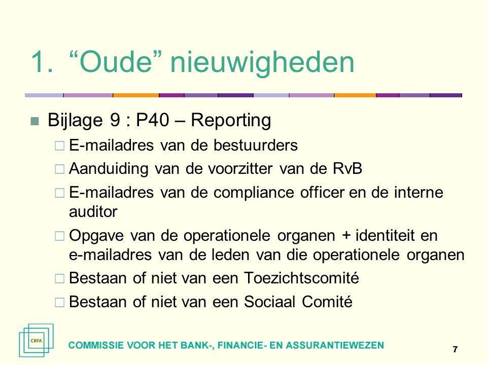 """1.""""Oude"""" nieuwigheden  Bijlage 9 : P40 – Reporting  E-mailadres van de bestuurders  Aanduiding van de voorzitter van de RvB  E-mailadres van de co"""