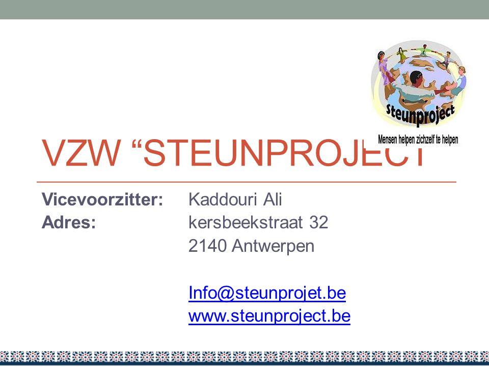 VZW STEUNPROJECT Vicevoorzitter: Kaddouri Ali Adres: kersbeekstraat 32 2140 Antwerpen Info@steunprojet.be www.steunproject.be