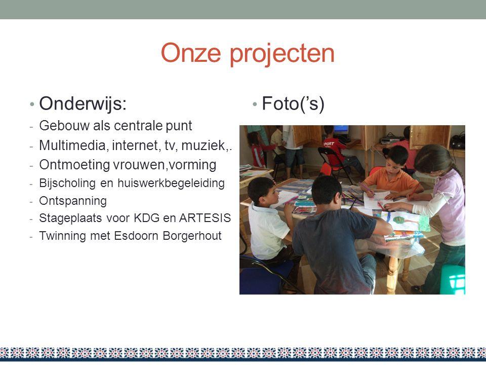Onze projecten • Onderwijs: - Gebouw als centrale punt - Multimedia, internet, tv, muziek,.