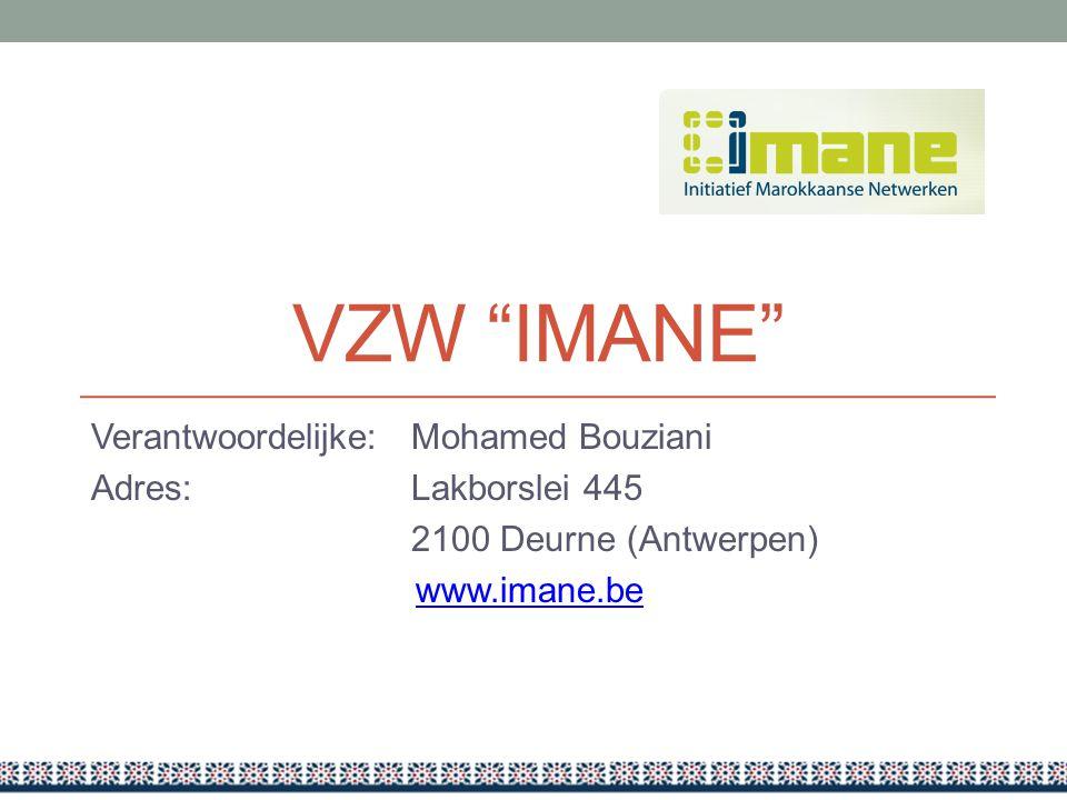 VZW IMANE Verantwoordelijke: Mohamed Bouziani Adres: Lakborslei 445 2100 Deurne (Antwerpen) www.imane.be