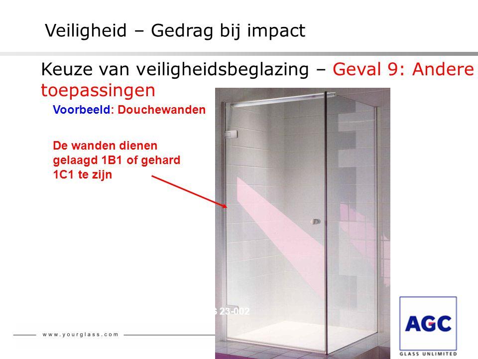 NBN S 23-002 Veiligheid – Gedrag bij impact Voorbeeld: Douchewanden De wanden dienen gelaagd 1B1 of gehard 1C1 te zijn Keuze van veiligheidsbeglazing