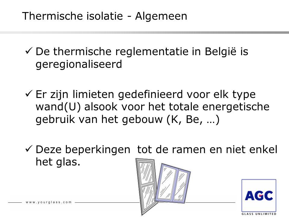 Thermische isolatie - Algemeen  De thermische reglementatie in België is geregionaliseerd  Er zijn limieten gedefinieerd voor elk type wand(U) alsoo