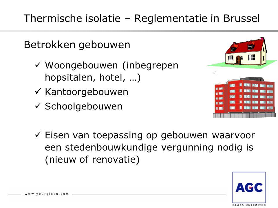 Thermische isolatie – Reglementatie in Brussel  Woongebouwen (inbegrepen hopsitalen, hotel, …)  Kantoorgebouwen  Schoolgebouwen  Eisen van toepass
