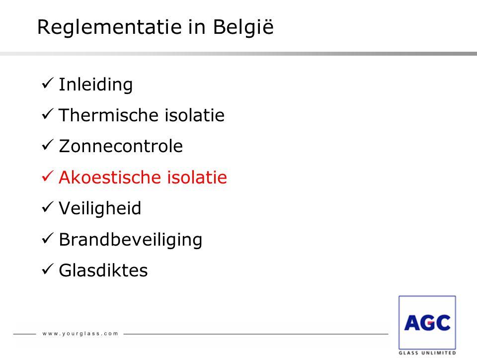 Reglementatie in België  Inleiding  Thermische isolatie  Zonnecontrole  Akoestische isolatie  Veiligheid  Brandbeveiliging  Glasdiktes