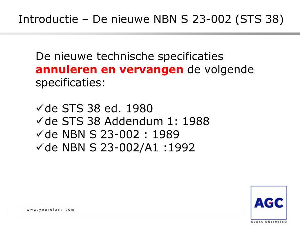De nieuwe technische specificaties annuleren en vervangen de volgende specificaties:  de STS 38 ed. 1980  de STS 38 Addendum 1: 1988  de NBN S 23-0