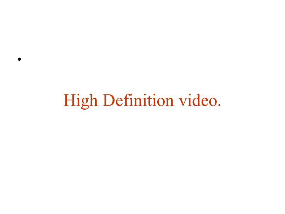 High Definition video. •