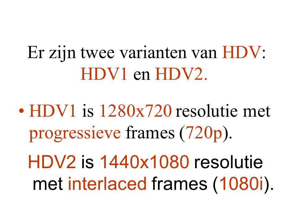 Er zijn twee varianten van HDV: HDV1 en HDV2. •HDV1 is 1280x720 resolutie met progressieve frames (720p). HDV2 is 1440x1080 resolutie met interlaced f