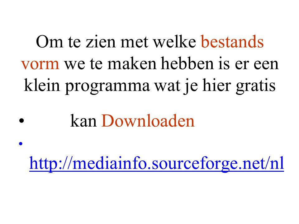 Om te zien met welke bestands vorm we te maken hebben is er een klein programma wat je hier gratis • kan Downloaden • http://mediainfo.sourceforge.net