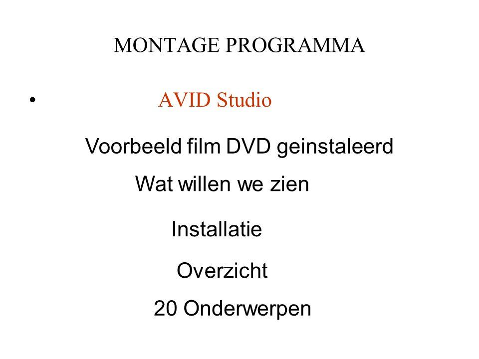 MONTAGE PROGRAMMA • AVID Studio Voorbeeld film DVD geinstaleerd Wat willen we zien Installatie Overzicht 20 Onderwerpen