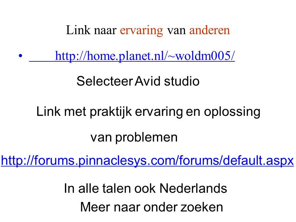 Link naar ervaring van anderen • http://home.planet.nl/~woldm005/ Selecteer Avid studio Link met praktijk ervaring en oplossing van problemen http://f