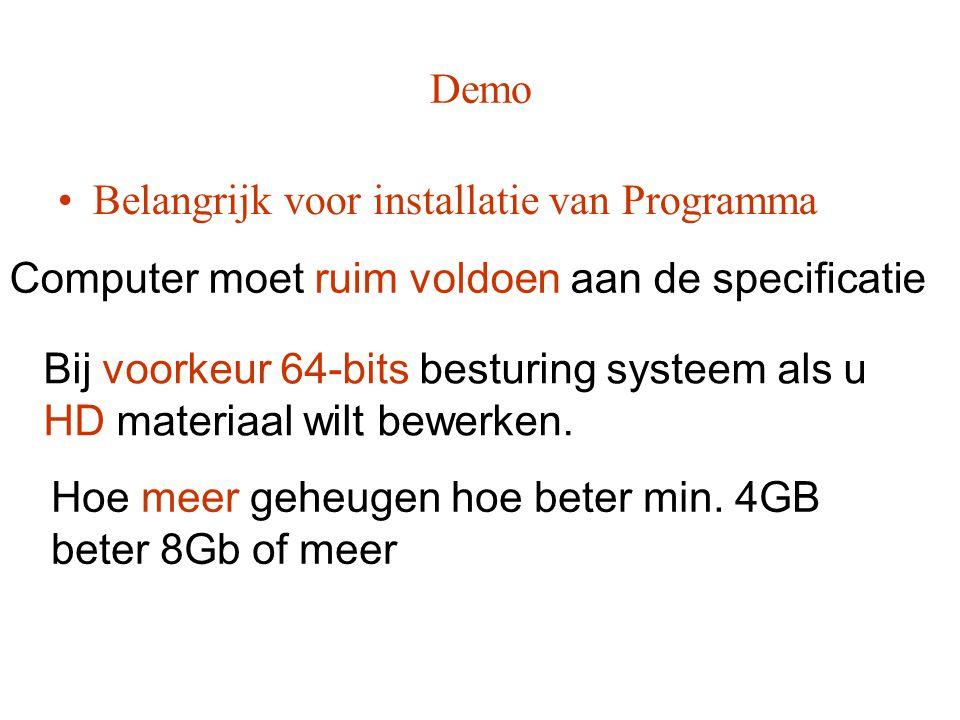 Demo •Belangrijk voor installatie van Programma Computer moet ruim voldoen aan de specificatie Bij voorkeur 64-bits besturing systeem als u HD materia