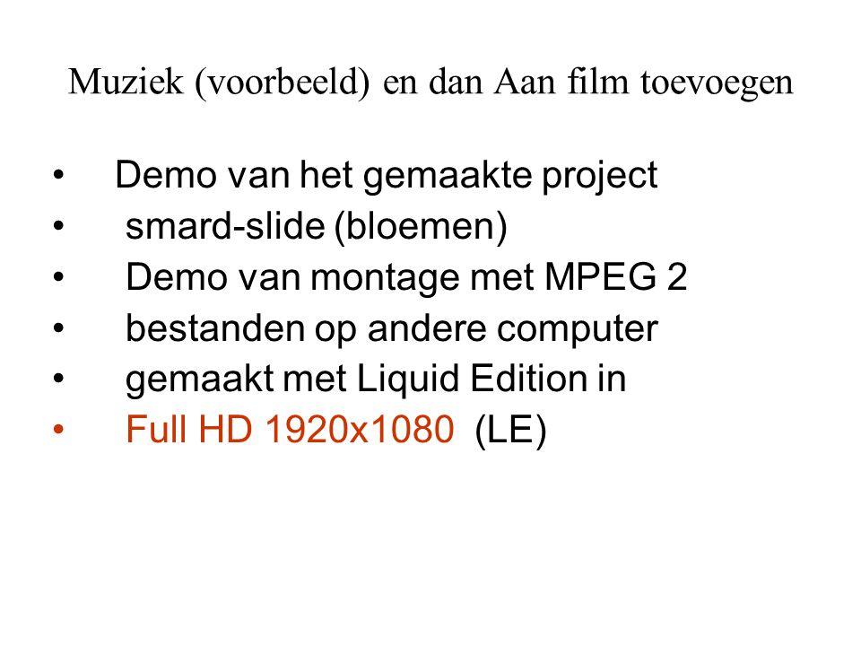 • Demo van het gemaakte project • smard-slide (bloemen) • Demo van montage met MPEG 2 • bestanden op andere computer • gemaakt met Liquid Edition in •