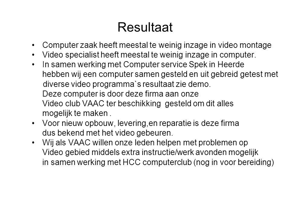 Resultaat •Computer zaak heeft meestal te weinig inzage in video montage •Video specialist heeft meestal te weinig inzage in computer. •In samen werki