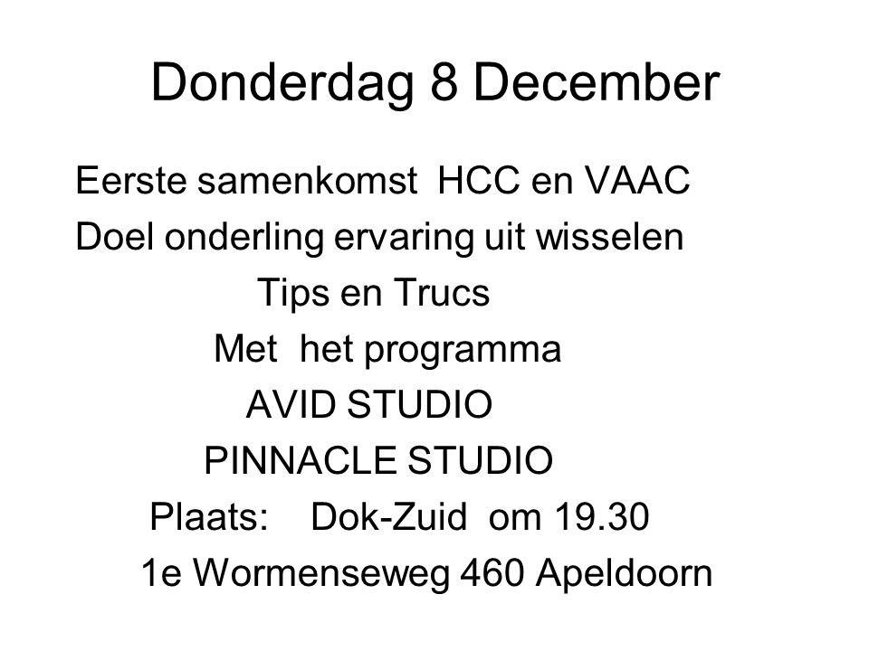 Donderdag 8 December Eerste samenkomst HCC en VAAC Doel onderling ervaring uit wisselen Tips en Trucs Met het programma AVID STUDIO PINNACLE STUDIO Pl