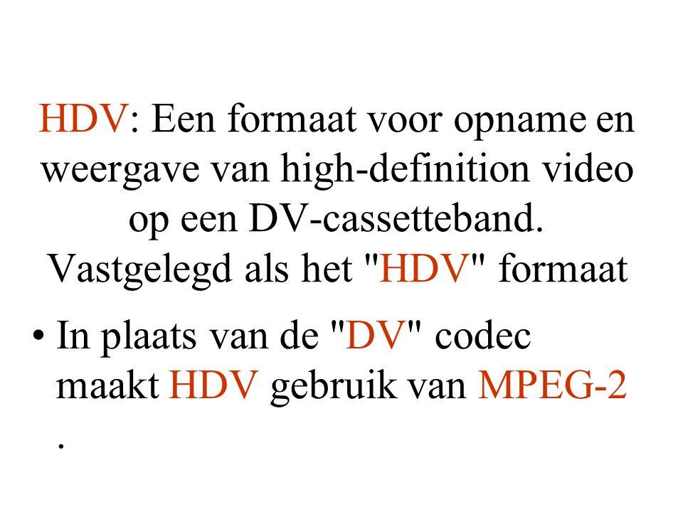 HDV: Een formaat voor opname en weergave van high-definition video op een DV-cassetteband. Vastgelegd als het