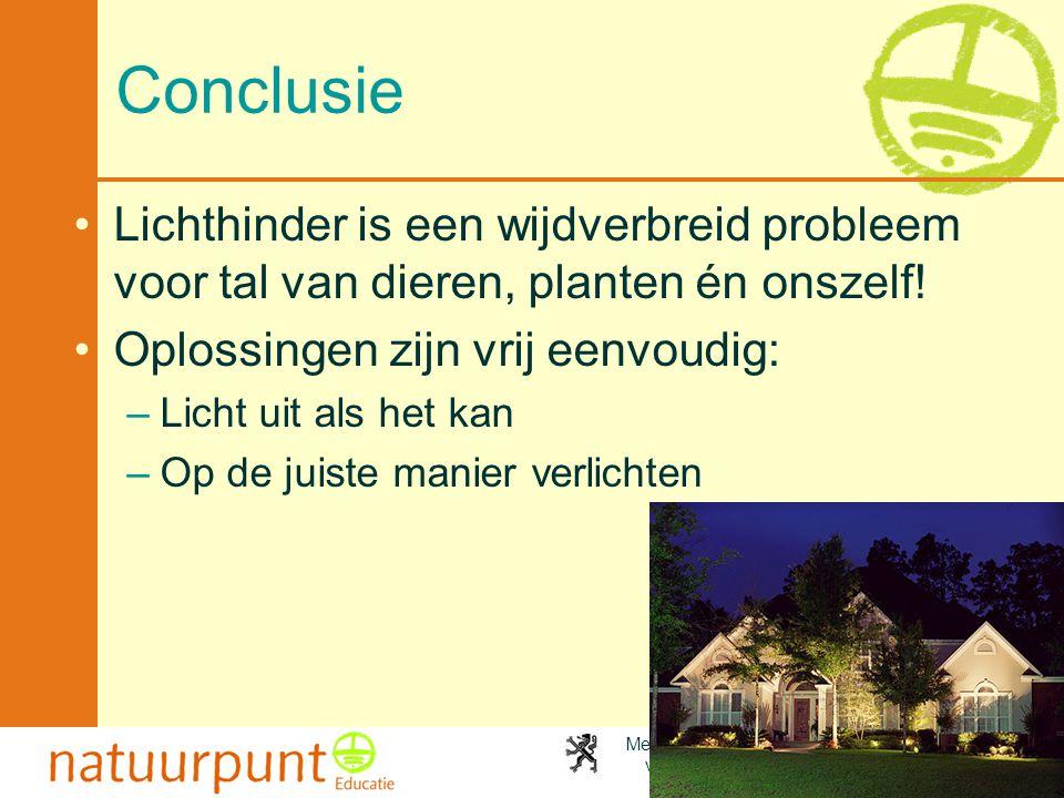 Met de steun van de Vlaamse minister van Leefmilieu, Natuur en Cultuur Conclusie •Lichthinder is een wijdverbreid probleem voor tal van dieren, plante